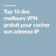 Top 10 des meilleurs VPN gratuit pour cacher son adresse IP