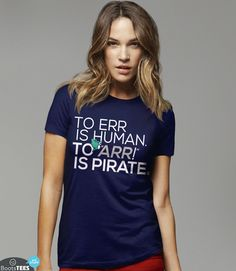 This pirate T-Shirt with Funny Saying is the perfect funny tee to wear on Talk Like a Pirate Day, or any occasion. The sentiment always holds true.