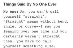 The 21 Realest Tumblr Posts On Bisexuality....and #15 especially, for all the assholes who say I'm not gay. I am, as I'm not straight. Moving on...