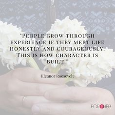 People grow through experience if they meet life honestly and courageously. This is how character is built. - Eleanor Roosevelt #quotes #womenshistory