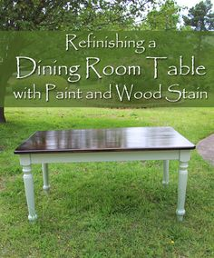 refinishing a dining room table with paint and wood stain, chalk paint, painted furniture. Like the contrast! ☺M