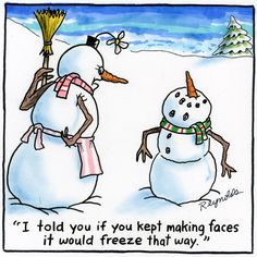 Reynolds: I told you if you kept making faces it would freeze that way. Snowman Jokes, Snowman Cartoon, Funny Snowman, Christmas Comics, Christmas Jokes, Christmas Cartoons, Christmas Signs, Merry Christmas, Holiday Puns