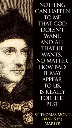"""Nothing can happen to me that God doesn't want. And all that He wants, no matter how bad it may appear to us, is really for the best."" St Thomas More Martyr. Catholic Religion, Catholic Quotes, Catholic Prayers, Catholic Saints, Religious Quotes, Roman Catholic, Religious Images, Catholic Art, Holy Mary"