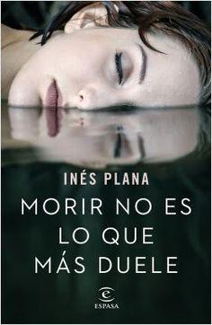 Carmen en su tinta: Reseña: Morir no es lo que más duele de Inés Plana...