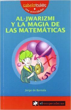 Al-JWARIZMI y la magia de las matemáticas Sabelotod@s: Amazon.es: Jorge de Barnola Navarro: Libros