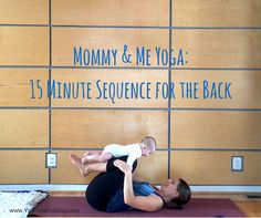 Mommy & Me Yoga: 15 Minute Sequence for the Back