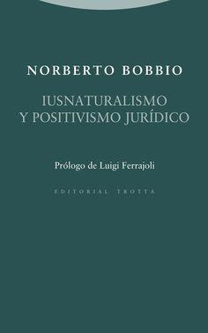 Iusnaturalismo y positivismo jurídico / Norberto Bobbio ; prólogo de Luigi Ferrajoli ; traducciones de Elías Díaz ... [et al.] ; edición al cuidado de Andrea Greppi. - 2015