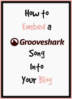 How To Embed a Grooveshark Song into a Blog Post