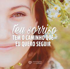 Teu sorriso tem o caminho que eu quero seguir. #mensagenscomamor #sentimentos #sorrisos #alegrias #vida #frases #pensamentos