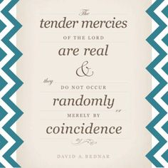 Tender Mercies of the Lord, David A. Quote taken from the April 2005 LDS General Conference. Spiritual Thoughts, Spiritual Quotes, Religious Quotes, Spiritual Gifts, Spiritual Health, Spiritual Guidance, Gospel Quotes, Mormon Quotes, Mercy Quotes