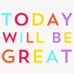 Today's #morningmantra: Today will be a great day! // #dailymantra #wednesdaywisdom #humpday