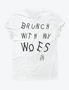 Brunch With My Woes [shirt]