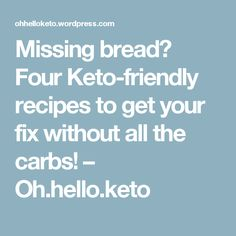 Missing bread? Four Keto-friendly recipes to get your fix without all the carbs! – Oh.hello.keto