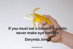 If you must #eat a #banana in public never make eye contact. Darynda Jones