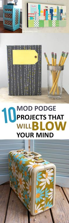 10 Mod Podge Projects that Will Blow Your Mind