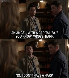 "12 Best Supernatural Quotes from Keep Calm and Carry On - Dean Winchester: An Angel, with a capital ""A."" You know, wings, harp. Castiel: No, I don't have a harp. Supernatural Imagines, Best Supernatural Quotes, Supernatural Bloopers, Supernatural Tattoo, Supernatural Wallpaper, Supernatural Memes, Castiel, Supernatural Angels, Tv Quotes"