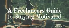 On the Creative Market Blog - A Freelancer's Guide to Staying Motivated
