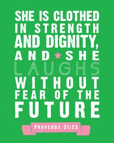 She is clothed with strength and dignity, and she laughs without fear of the future. ~ Proverbs 31:25 in pink and green!