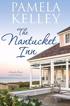 The Nantucket Inn (Nantucket Beach Plum Cove series Book by [Kelley, Pamela M. Free Books, Good Books, Books To Read, Big Books, Poses Manga, Beach Plum, Nantucket Beach, Waterfront Homes, Fiction Books
