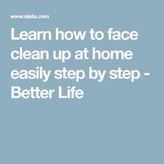 Learn how to face clean up at home easily step by step - Better Life