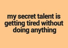 My secret talent is getting tired without doing anything-morning-coffee-19 #MorningCoffee