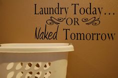 """Wall Decal - """"Laundry Today or Naked Tomorrow"""""""
