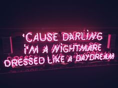'cause darling i'm a nightmare dressed like a daydream - neon sign Neon Quotes, Lyric Quotes, Pink Quotes, Mots Forts, Neon Words, Neon Aesthetic, Aesthetic Girl, Neon Lighting, Inspirational Quotes