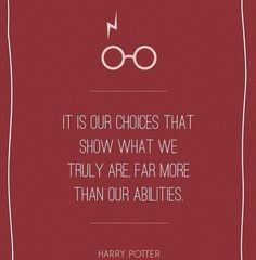 It's our choices that show what we truly are, far more than out abilities.