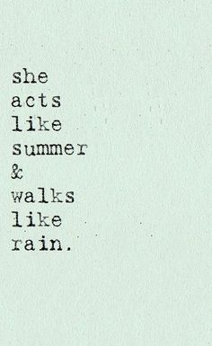 she acts like summer and walks like rain