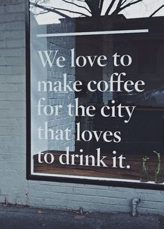 """""""We love to make coffee for the city that loves to drink it"""" ~ in the window of Market-Lane Coffee Cafe in Melbourne, Australia My Coffee Shop, Coffee Shop Design, I Love Coffee, Coffee Cafe, Cafe Design, Coffee Lovers, Interior Design, Coffee Shops Ideas, Iced Coffee"""