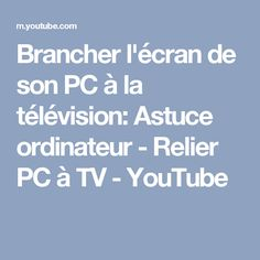 Brancher l'écran de son PC à la télévision:  Astuce ordinateur - Relier PC à TV - YouTube Multimedia, Internet, Microsoft Windows, Microsoft Excel, Computer, Tv, Blog, Coding, Technology