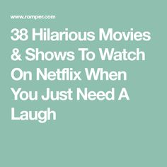 38 Hilarious Movies & Shows To Watch On Netflix When You Just Need A Laugh