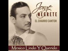 Mexico lindo y querido - Jorge Negrete. This song couldn't miss this board ;) - Jorge Alberto Negrete Moreno (November 30, 1911 December 5, 1953) is considered one of the most popular Mexican singers and actors of all time. Negrete was born in Guanajuato and also lived in San Luis Potosí. He graduated with the rank of sub-lieutenant from El Colegio Militar, Mexico's military academy.