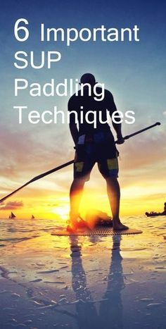 6 SUP Paddling Techniques for Beginners