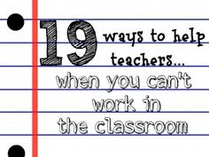 Ways to help teachers when you can't work in the classroom: I especially like the little ideas of making up name tags with the extra kids' pictures given to the school from picture day for field trips or substitutes and organizing the box tops for education for the class (could put together little containers for each child using recycled soup cans that have been spruced up with scrap paper)