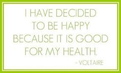 """#quote, """"I have decided to be happy because it is good for my health"""", Voltaire."""