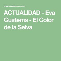 ACTUALIDAD - Eva Gustems - El Color de la Selva