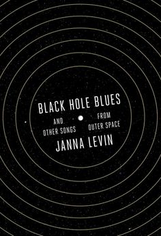 Black Hole Blues from Outer Space and Other Songs, by Janna Levin; PBS NewsHour, 5/16/16