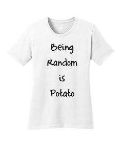 Look what I found on #zulily! White 'Being Random Is Potato' Tee #zulilyfinds