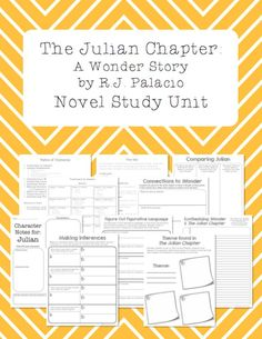 This is a 36 page novel unit to accompany the companion novel to Wonder, title The Julian Chapters by RJ Palacio.   The unit includes: Chapter Break Downs Seven additional activities are included in this unit as well!  Connections to Wonder Sheet Comparing Julian Sheet Character Notes for Julian Making Inferences Pages  – one premade and one blank page to make your own if desired Figure Out Figurative Language Sheet Theme Found in The Julian Chapter Synthesizing Wonder & The Julian Chapter
