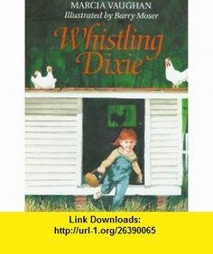 Whistling Dixie (9780060210304) Marcia Vaughan, Barry Noser, Barry Moser , ISBN-10: 0060210303  , ISBN-13: 978-0060210304 ,  , tutorials , pdf , ebook , torrent , downloads , rapidshare , filesonic , hotfile , megaupload , fileserve
