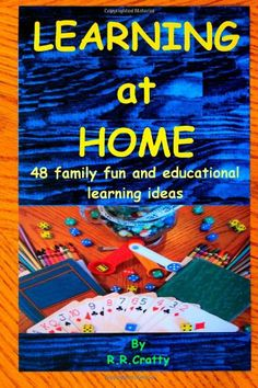 Learning at home: 48 family fun and educational learning ideas by R R Cratty,http://www.amazon.com/dp/1494917203/ref=cm_sw_r_pi_dp_.a5Ctb1F8RNDW2FZ