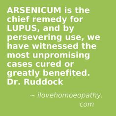 ARSENICUM is the chief remedy for LUPUS, and by persevering use, we have witnessed the most unpromising cases cured or greatly benefited. Dr. Ruddock