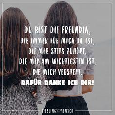 Du bist die Freundin, die immer für mich da ist, die mir stets zuhört, die mir am wichtigsten ist, die mich versteht. Dafür danke ich dir! - VISUAL STATEMENTS®