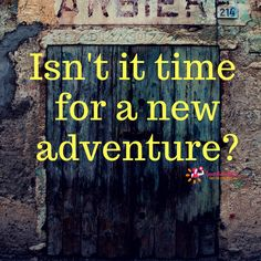 Isn't it time for a new adventure?