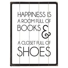 Happiness is a room full of books and a closet full of shoes.