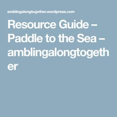 Resource Guide – Paddle to the Sea – amblingalongtogether