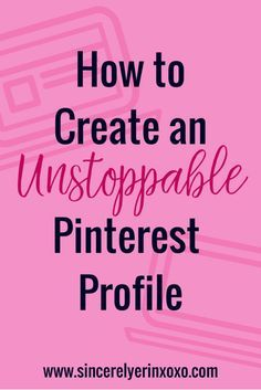 How to Create an Unstoppable Pinterest Profile