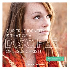 """Our true identity is that of a disciple of Jesus Christ!"" —Linda K. Burton #WomensMeeting"