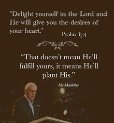 ~~John MacArthur When you delight in the Lord, you want to do something that makes Him happy. You do good, 'cus that's what's like Him. Biblical Quotes, Spiritual Quotes, Faith Quotes, Bible Quotes, Positive Quotes, Bible Verses, John Verses, Scriptures, Soli Deo Gloria